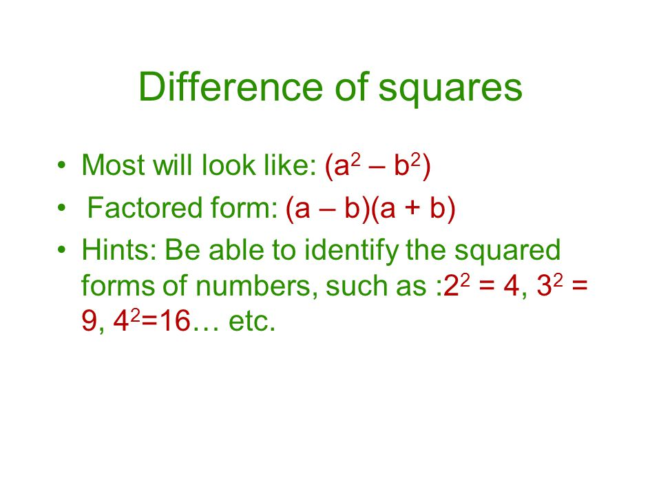 Difference of squares Most will look like: (a2 – b2)