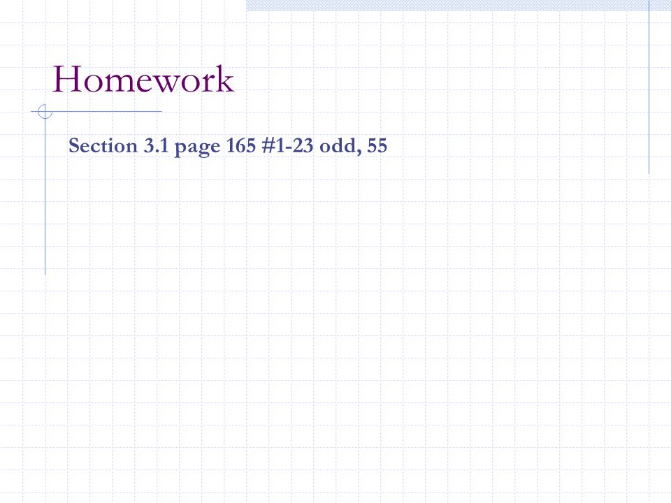 Homework Section 3.1 page 165 #1-23 odd, 55