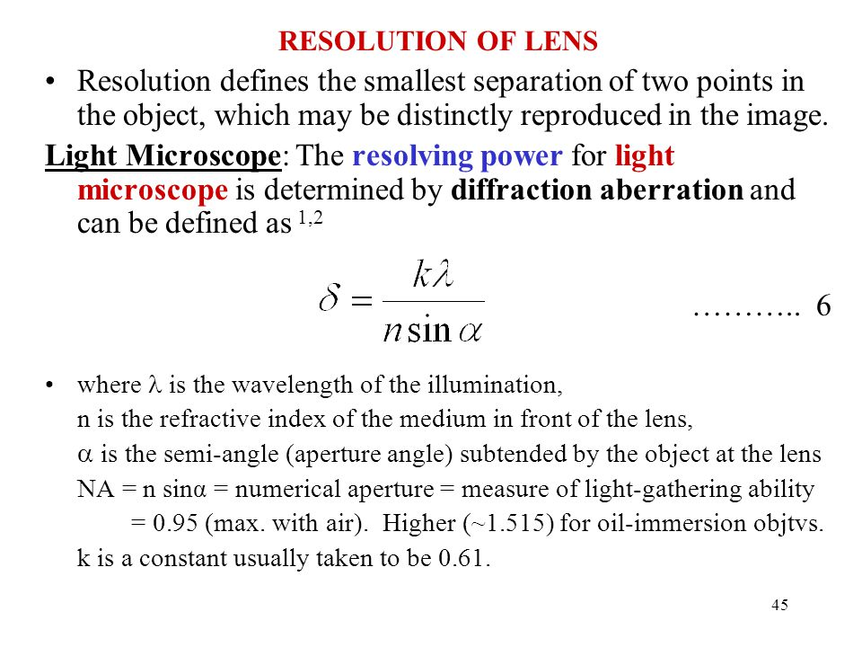 RESOLUTION OF LENS Resolution defines the smallest separation of two points in the object, which may be distinctly reproduced in the image.