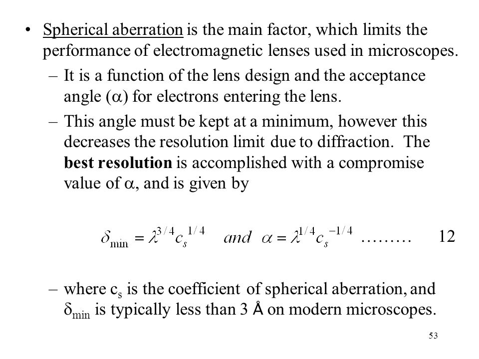 Spherical aberration is the main factor, which limits the performance of electromagnetic lenses used in microscopes.