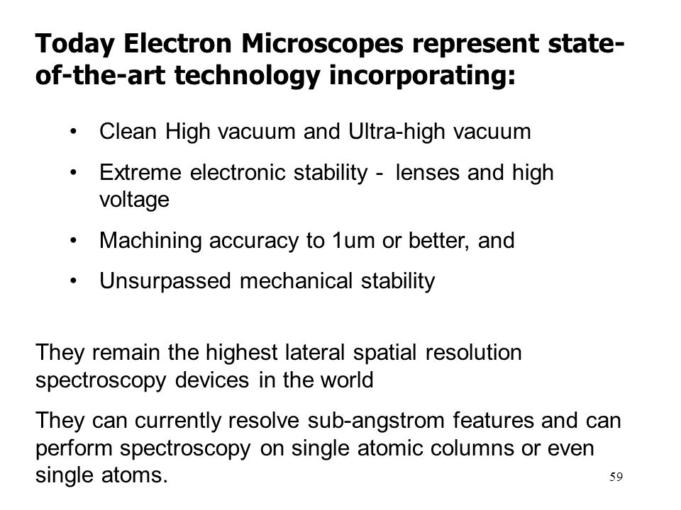 Today Electron Microscopes represent state-of-the-art technology incorporating: