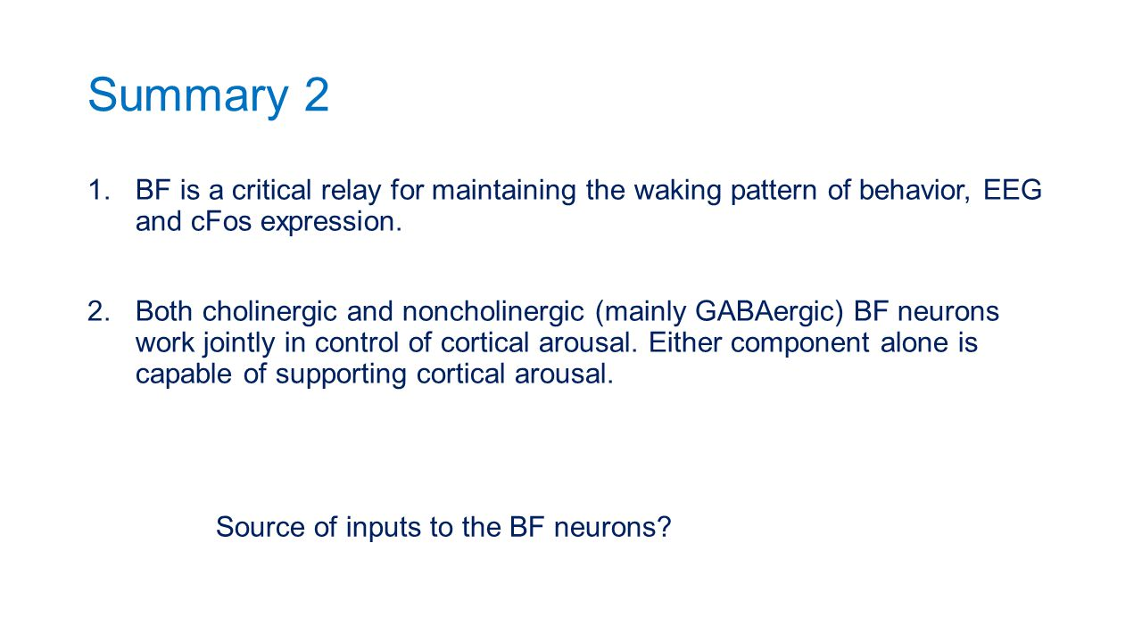 Summary 2 BF is a critical relay for maintaining the waking pattern of behavior, EEG and cFos expression.