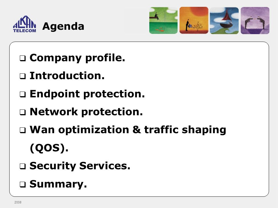 Agenda Company profile. Introduction. Endpoint protection. Network protection. Wan optimization & traffic shaping (QOS).