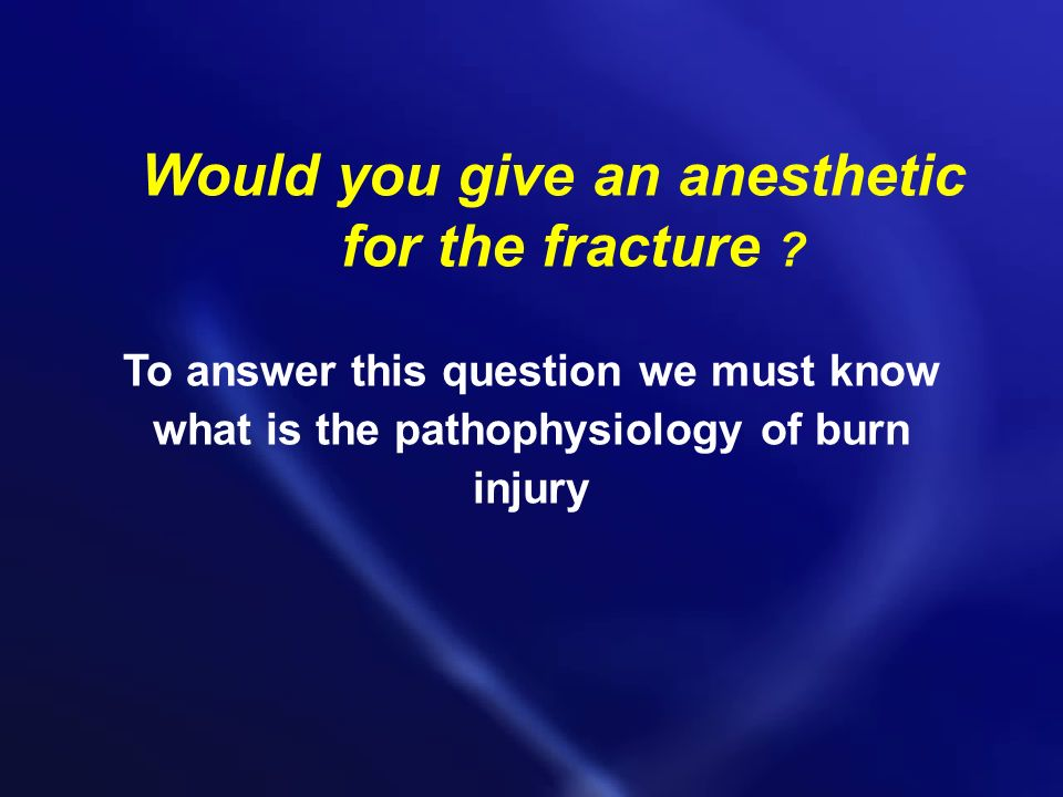 Would you give an anesthetic for the fracture