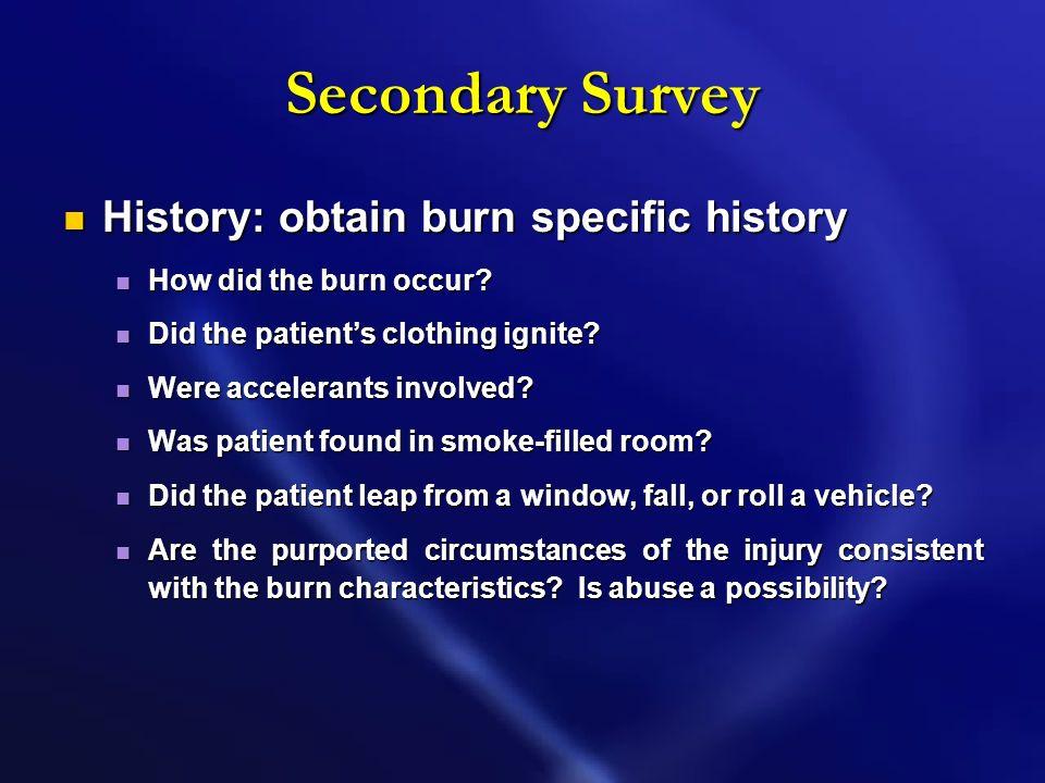 Secondary Survey History: obtain burn specific history