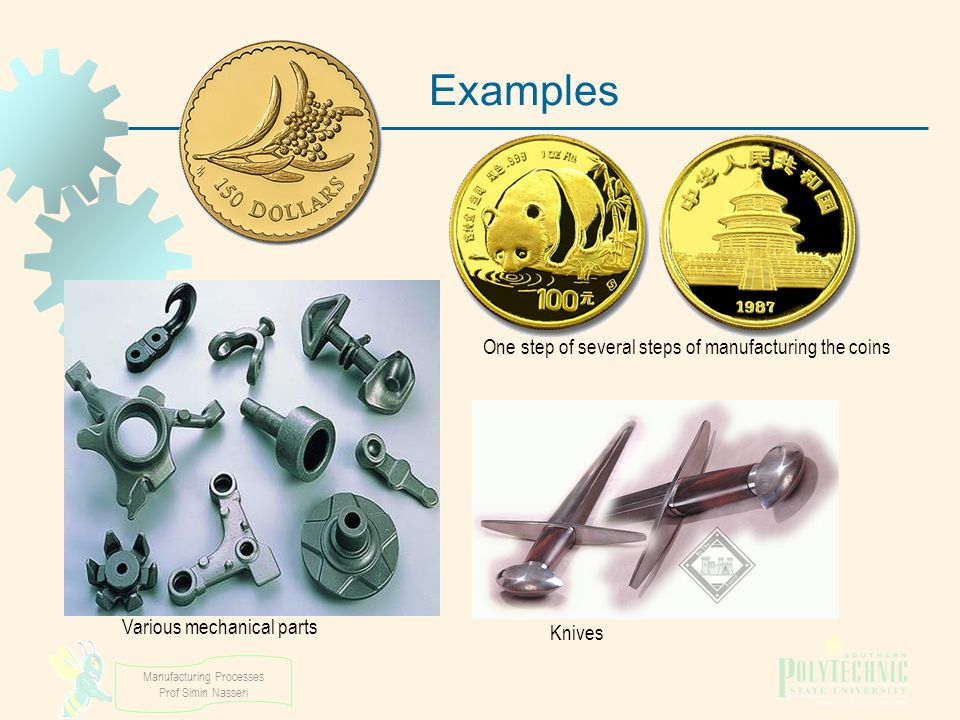 Examples One step of several steps of manufacturing the coins