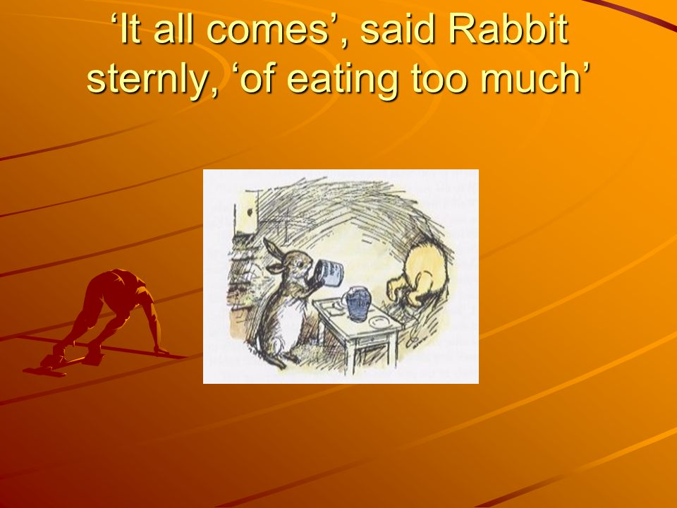 'It all comes', said Rabbit sternly, 'of eating too much'
