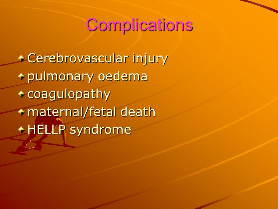Complications Cerebrovascular injury pulmonary oedema coagulopathy