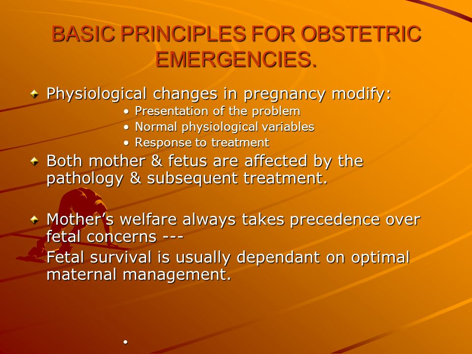 BASIC PRINCIPLES FOR OBSTETRIC EMERGENCIES.