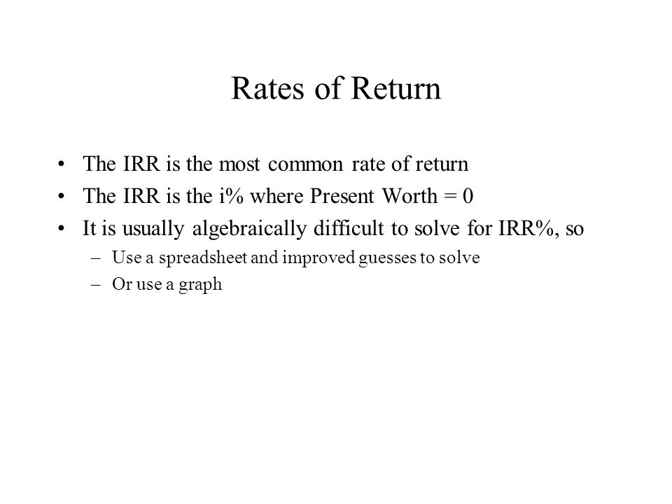 Rates of Return The IRR is the most common rate of return