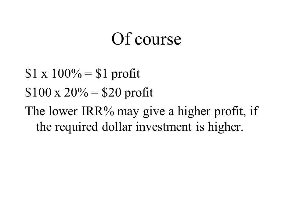 Of course $1 x 100% = $1 profit $100 x 20% = $20 profit