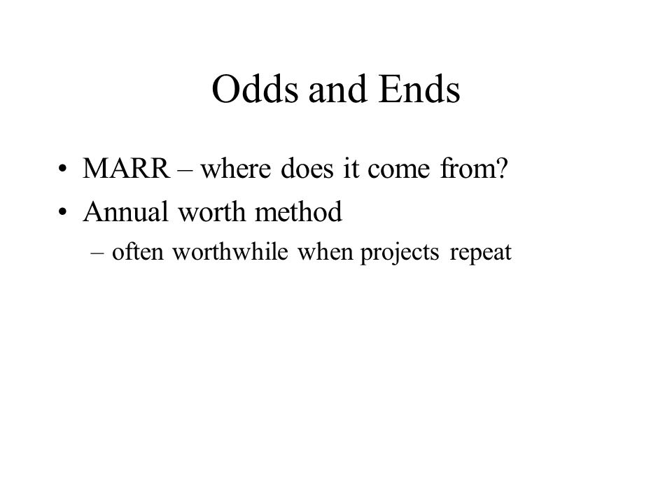 Odds and Ends MARR – where does it come from Annual worth method