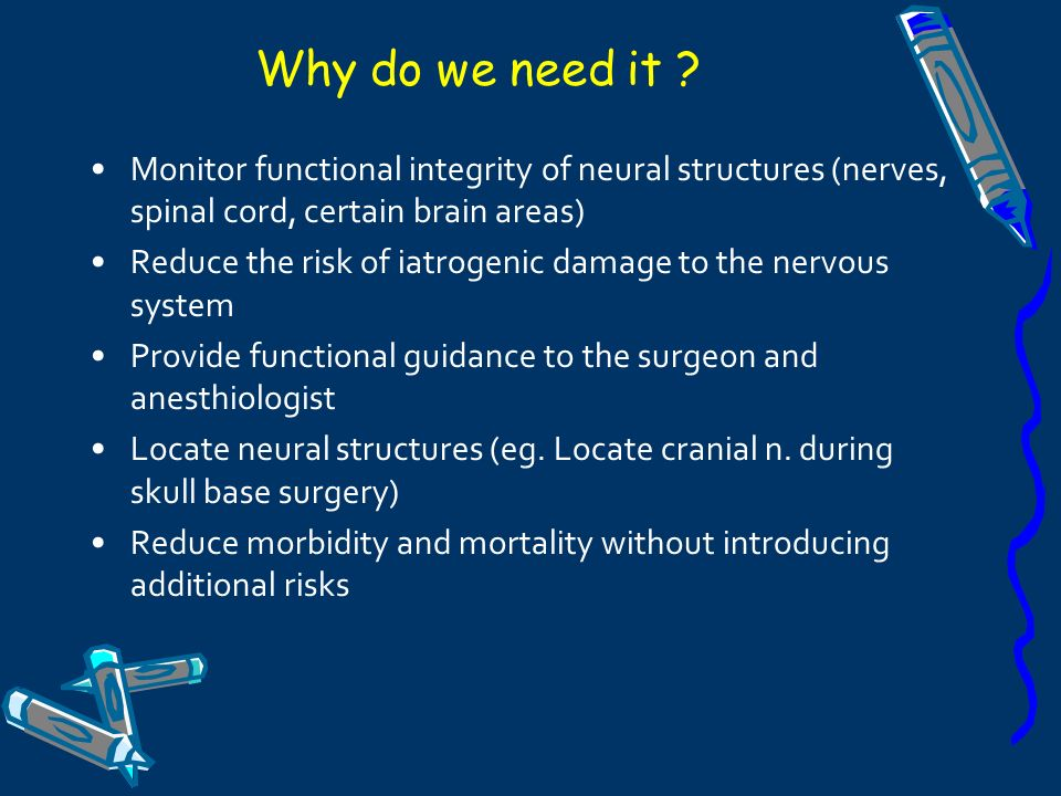 Why do we need it Monitor functional integrity of neural structures (nerves, spinal cord, certain brain areas)