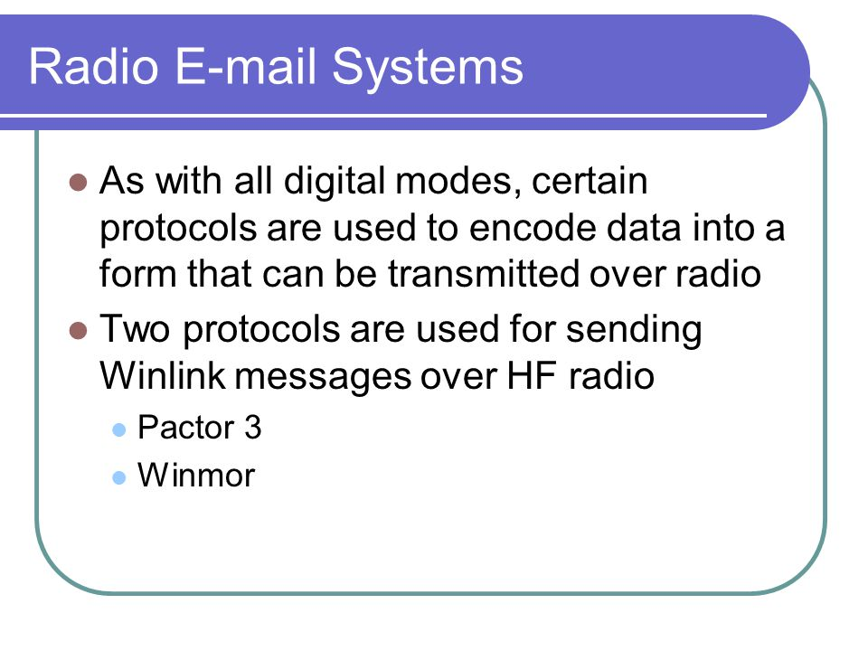 Radio E-mail Systems As with all digital modes, certain protocols are used to encode data into a form that can be transmitted over radio.