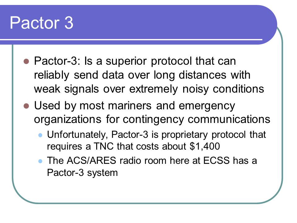Pactor 3 Pactor-3: Is a superior protocol that can reliably send data over long distances with weak signals over extremely noisy conditions.