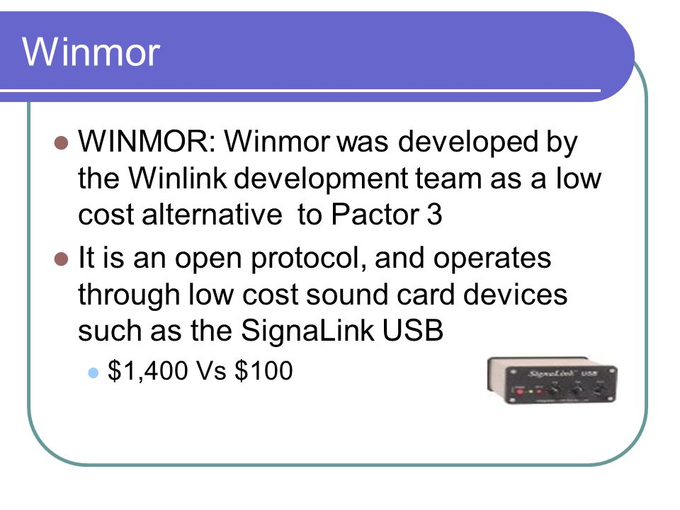 Winmor WINMOR: Winmor was developed by the Winlink development team as a low cost alternative to Pactor 3.