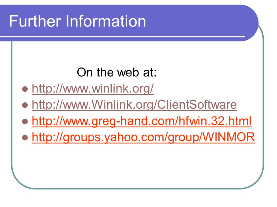 Further Information On the web at: http://www.winlink.org/