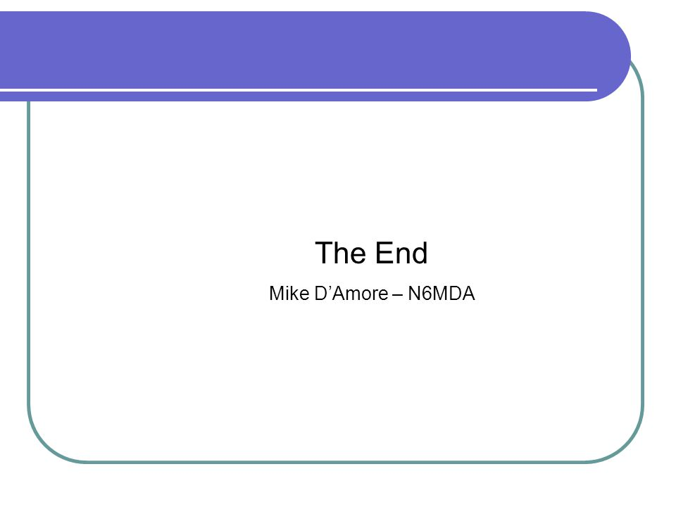 The End Mike D'Amore – N6MDA