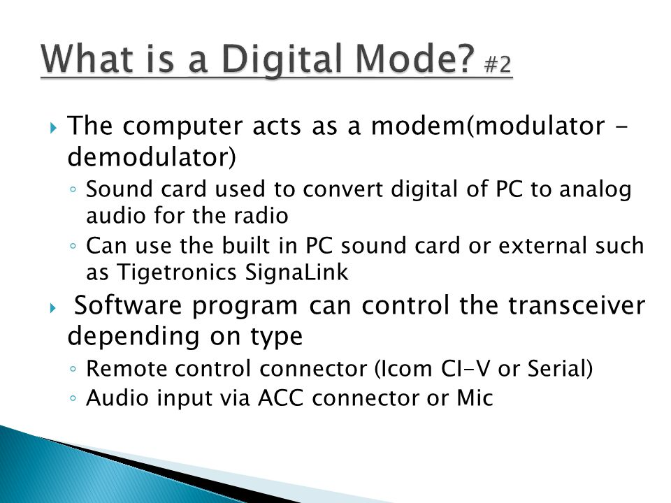 What is a Digital Mode #2 The computer acts as a modem(modulator - demodulator)