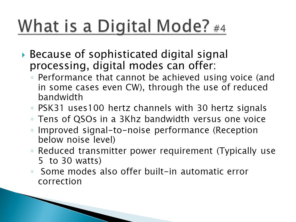 What is a Digital Mode #4 Because of sophisticated digital signal processing, digital modes can offer: