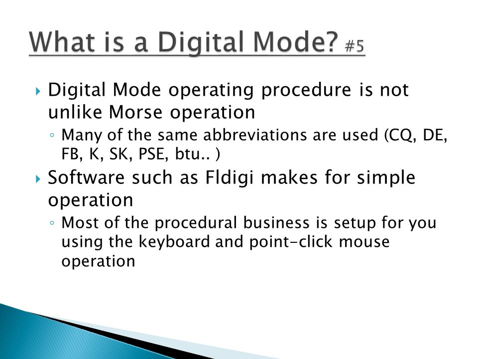 What is a Digital Mode #5 Digital Mode operating procedure is not unlike Morse operation.