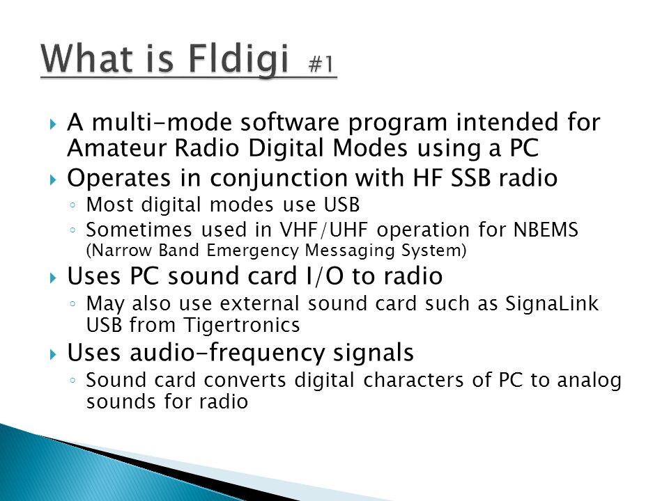 What is Fldigi #1 A multi-mode software program intended for Amateur Radio Digital Modes using a PC.