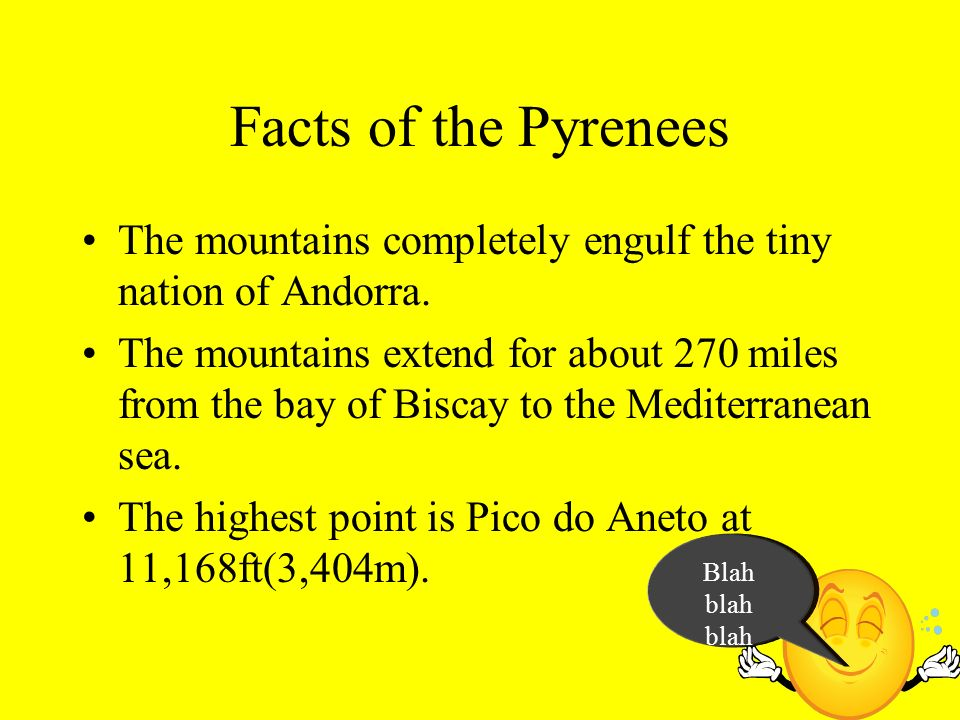 Facts of the Pyrenees The mountains completely engulf the tiny nation of Andorra.