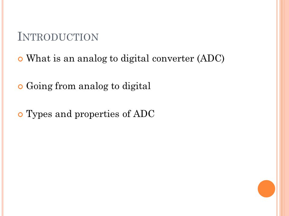 Introduction What is an analog to digital converter (ADC)