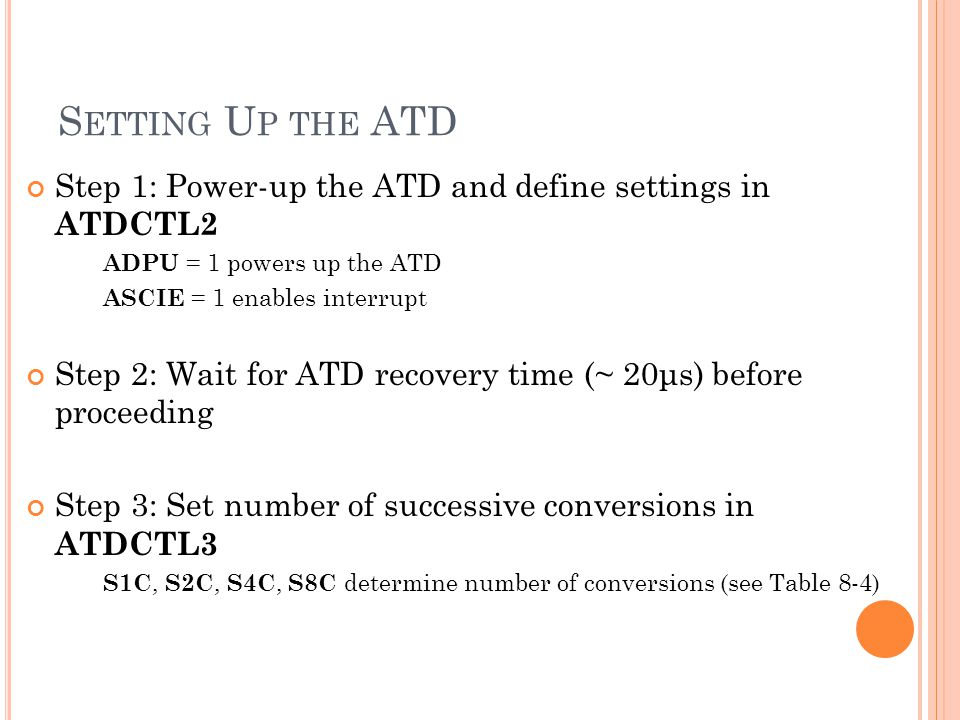 Setting Up the ATD Step 1: Power-up the ATD and define settings in ATDCTL2. ADPU = 1 powers up the ATD.
