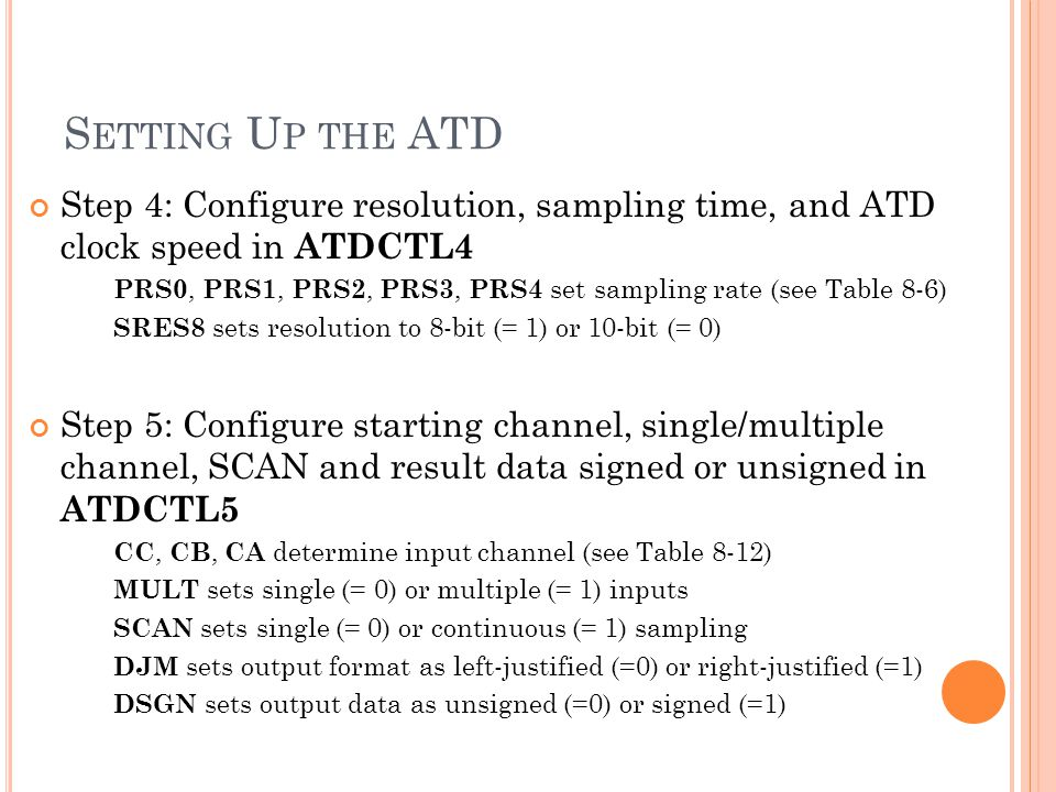 Setting Up the ATD Step 4: Configure resolution, sampling time, and ATD clock speed in ATDCTL4.