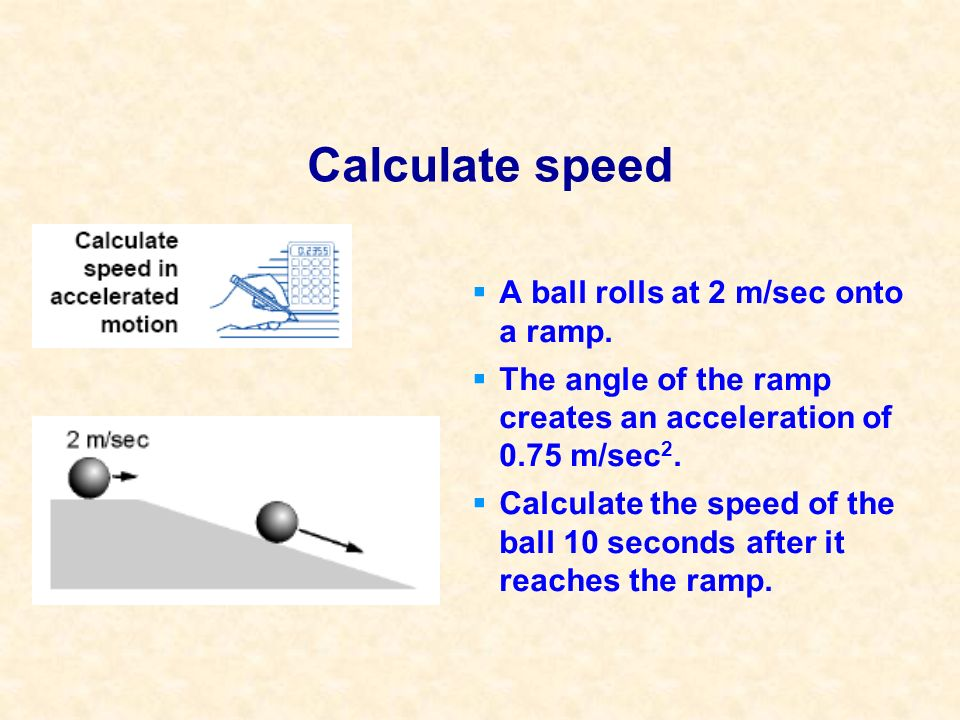Calculate speed A ball rolls at 2 m/sec onto a ramp.