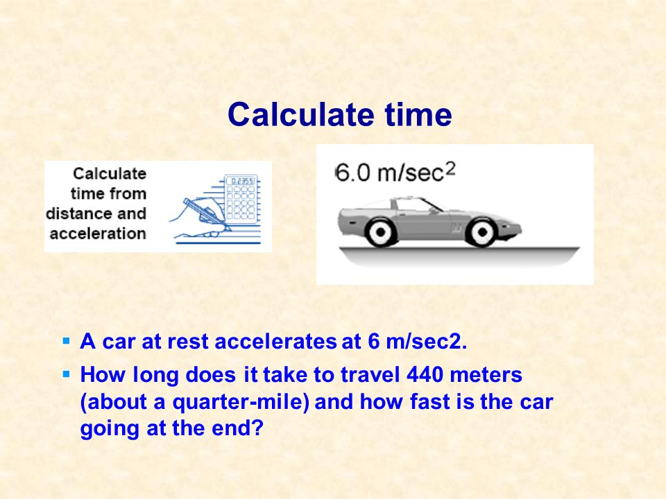Calculate time A car at rest accelerates at 6 m/sec2.