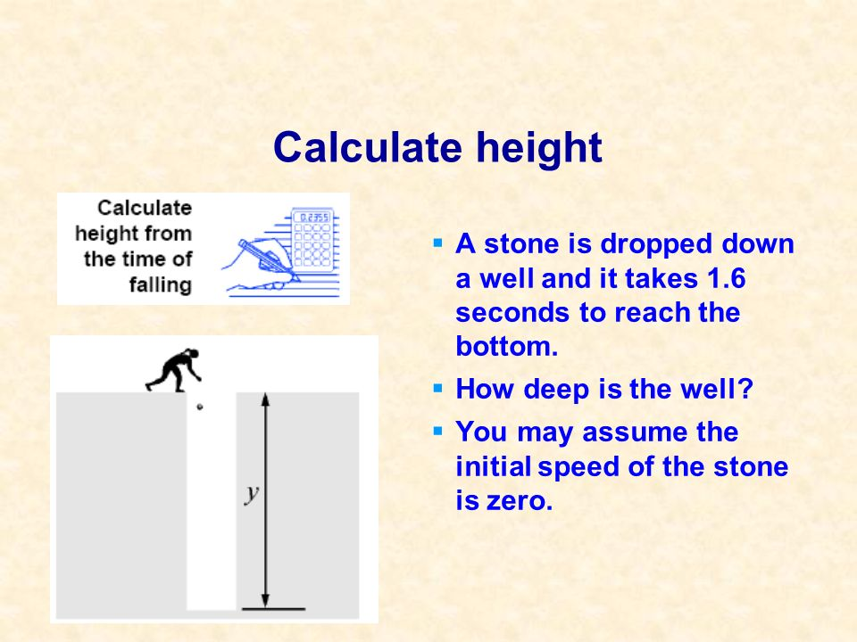 Calculate height A stone is dropped down a well and it takes 1.6 seconds to reach the bottom. How deep is the well