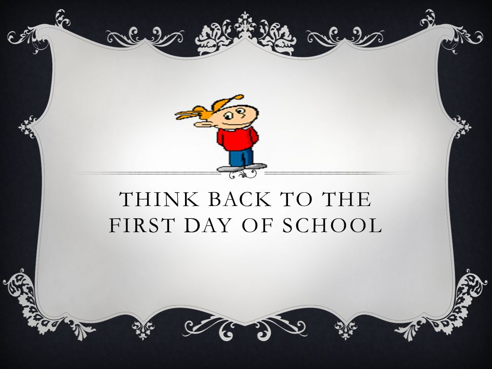 Think back to the first day of school