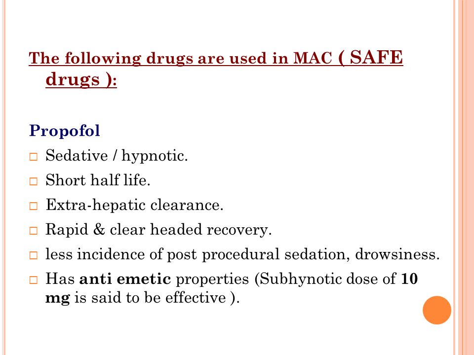 The following drugs are used in MAC ( SAFE drugs ):