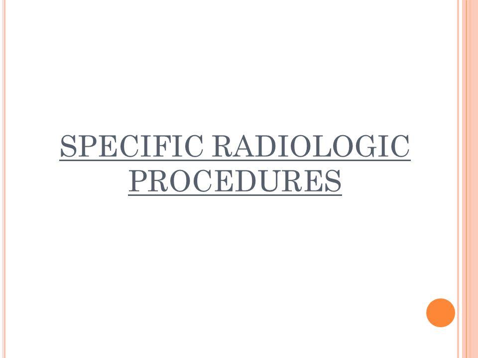 SPECIFIC RADIOLOGIC PROCEDURES