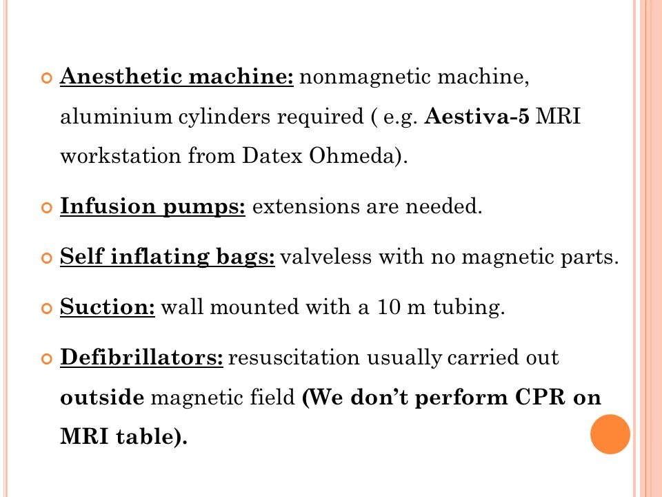Anesthetic machine: nonmagnetic machine, aluminium cylinders required ( e.g. Aestiva-5 MRI workstation from Datex Ohmeda).
