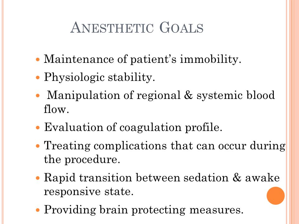 Anesthetic Goals Maintenance of patient's immobility.