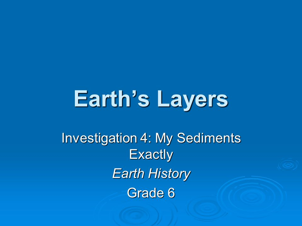Investigation 4: My Sediments Exactly Earth History Grade 6