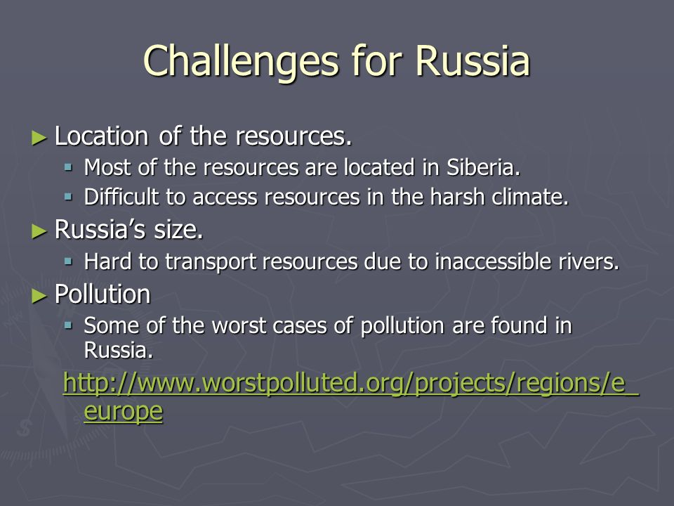 Challenges for Russia Location of the resources. Russia's size.