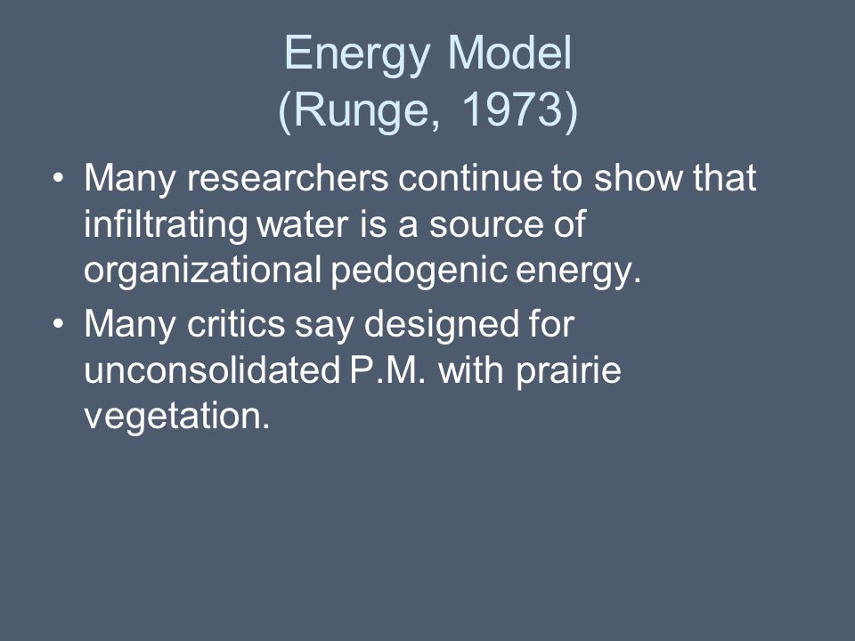 Energy Model (Runge, 1973) Many researchers continue to show that infiltrating water is a source of organizational pedogenic energy.