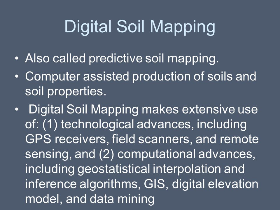 Digital Soil Mapping Also called predictive soil mapping.