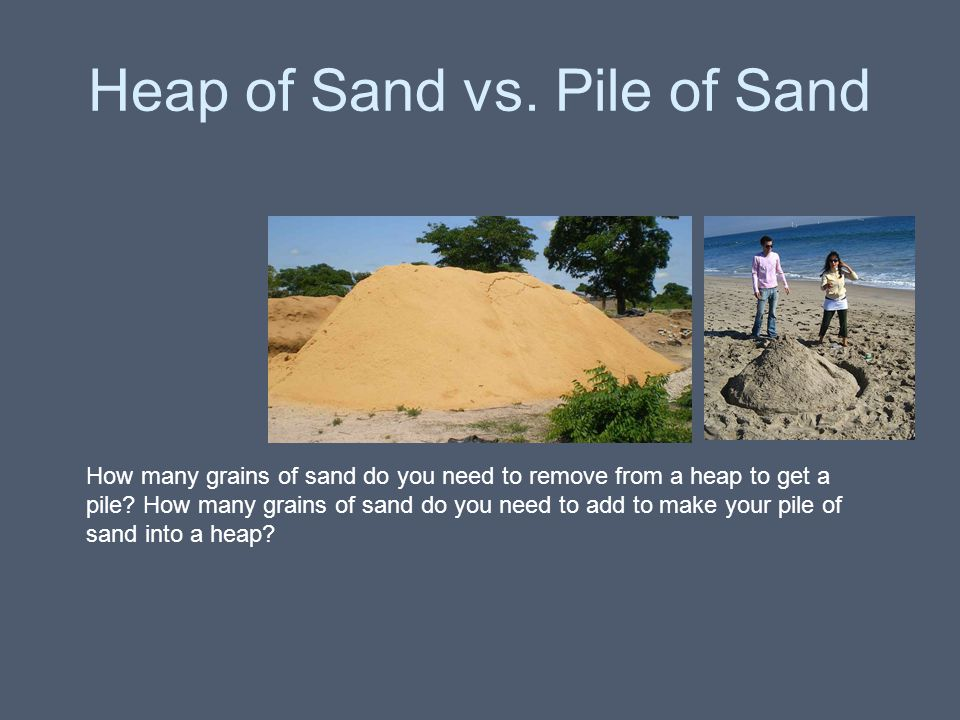 Heap of Sand vs. Pile of Sand