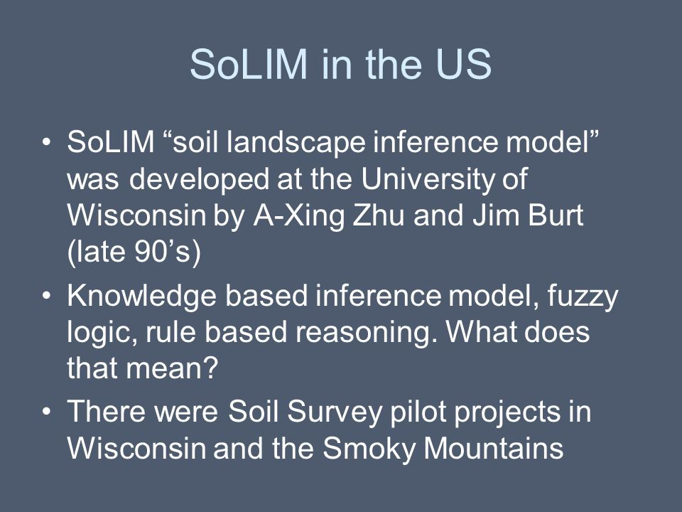 SoLIM in the US SoLIM soil landscape inference model was developed at the University of Wisconsin by A-Xing Zhu and Jim Burt (late 90's)