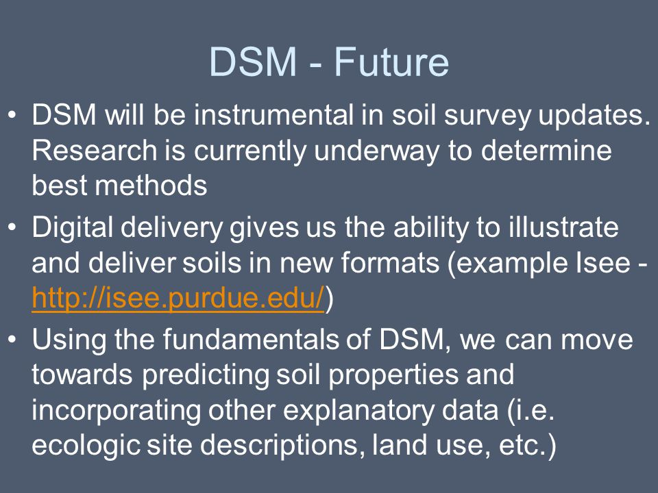 DSM - Future DSM will be instrumental in soil survey updates. Research is currently underway to determine best methods.