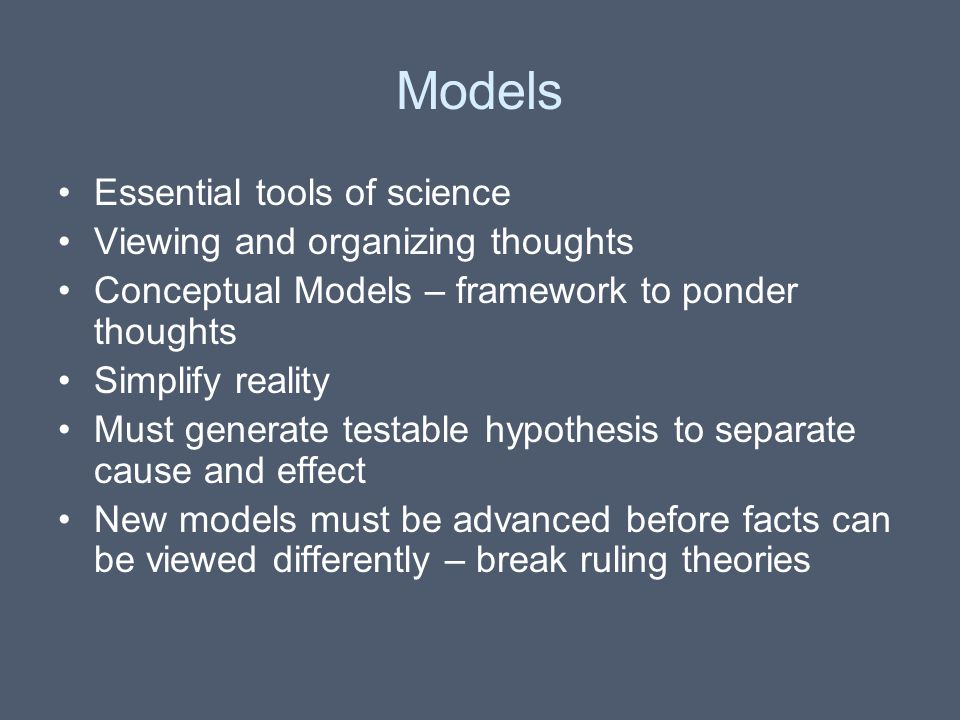 Models Essential tools of science Viewing and organizing thoughts