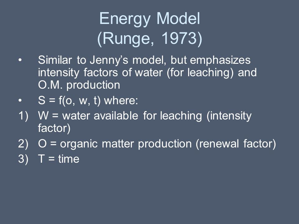 Energy Model (Runge, 1973) Similar to Jenny's model, but emphasizes intensity factors of water (for leaching) and O.M. production.