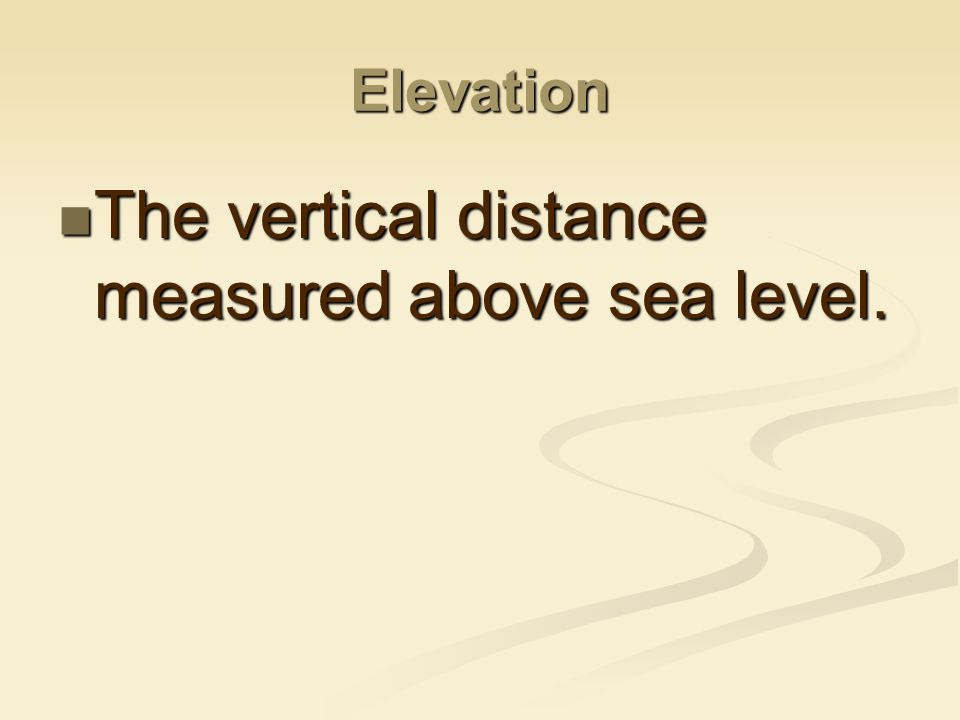 The vertical distance measured above sea level.