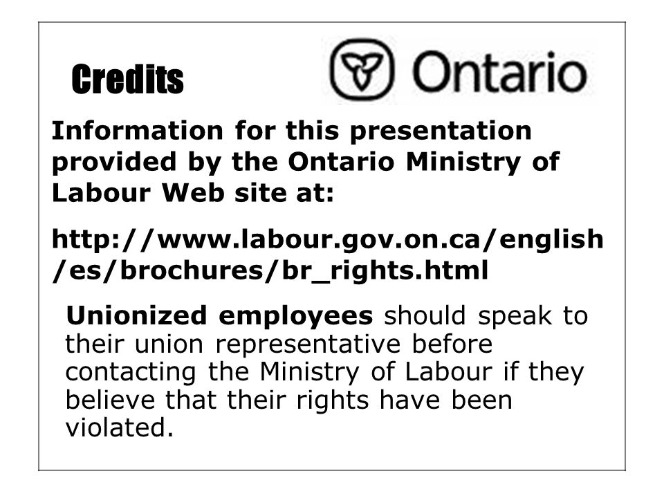 Credits Information for this presentation provided by the Ontario Ministry of Labour Web site at: