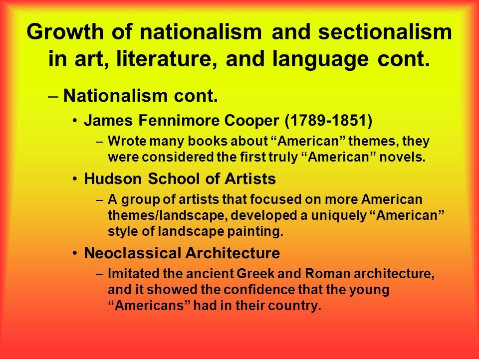 Growth of nationalism and sectionalism in art, literature, and language cont.